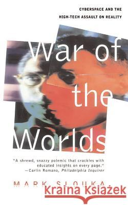 War of the Worlds: Cyberspace and the High-Tech Assault on Reality Mark Slouka 9780465004874
