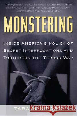 Monstering: Inside America's Policy of Secret Interrogations and Torture in the Terror War Tara McKelvey 9780465005468