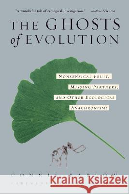 The Ghosts of Evolution Nonsensical Fruit, Missing Partners, and Other Ecological Anachronisms Connie Barlow Paul Martin Paul Martin 9780465005529