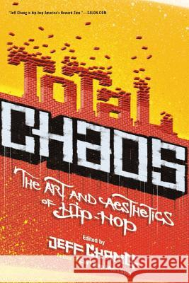 Total Chaos: The Art and Aesthetics of Hip-Hop Jeff Chang 9780465009091