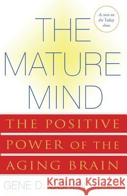 The Mature Mind: The Positive Power of the Aging Brain Gene D. Cohen 9780465012046