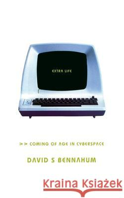 Extra Life: Coming of Age in Cyberspace David S. Bennahum 9780465012367