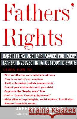 Fathers' Rights: Hard-Hitting and Fair Advice for Every Father Involved in a Custody Dispute Jeffrey Leving Jeffery M. Leving Kenneth A. Dachman 9780465023622