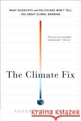 The Climate Fix: What Scientists and Politicians Won't Tell You about Global Warming Roger, Sr. Pielke 9780465025190