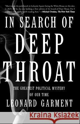 In Search of Deep Throat: The Greatest Political Mystery of Our Time Leonard Garment 9780465026142