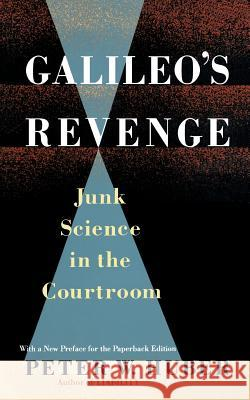 Galileo's Revenge : Junk Science in the Courtroom Peter William Huber 9780465026241