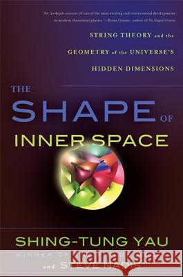 The Shape of Inner Space: String Theory and the Geometry of the Universe's Hidden Dimensions Shing Tung Yau 9780465028375