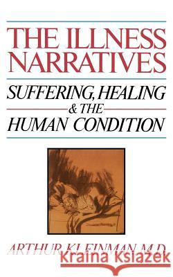 The Illness Narratives: Suffering, Healing, and the Human Condition Arthur Kleinman 9780465032044 Basic Books