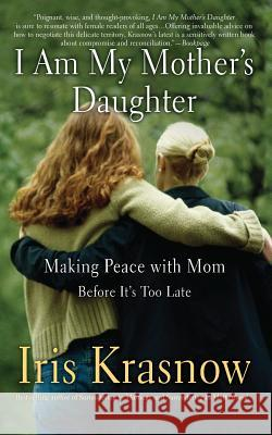 I Am My Mother's Daughter: Making Peace with Mom-Before It's Too Late Iris Krasnow 9780465037551