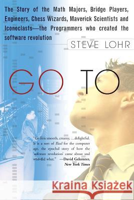 Go to: The Story of the Math Majors, Bridge Players, Engineers, Chess Wizards, Maverick Scientists, and Iconoclasts-- The Pro Steve Lohr 9780465042265