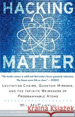Hacking Matter: Levitating Chairs, Quantum Mirages, and the Infinite Weirdness of Programmable Atoms Wil McCarthy 9780465044290