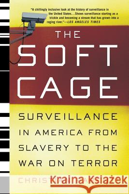 The Soft Cage : Surveillance in America, From Slavery to the War on Terror Christian Parenti 9780465054855