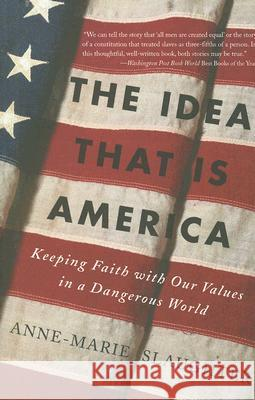 The Idea That Is America: Keeping Faith with Our Values in a Dangerous World Anne-Marie Slaughter 9780465078097