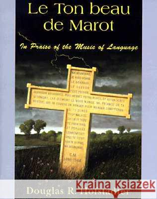 Le Ton Beau de Marot: In Praise of the Music of Language Douglas R. Hofstadter 9780465086450