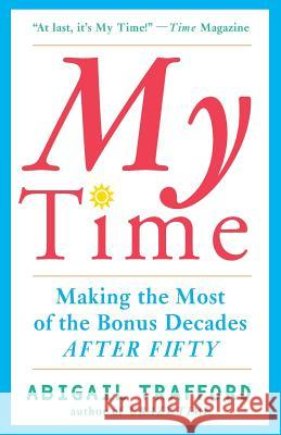 My Time: Making the Most of the Bonus Decades After 50 Abigail Trafford 9780465086740