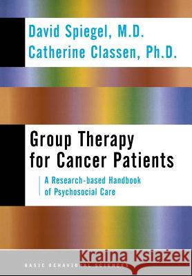 Group Therapy for Cancer Patients: A Research-Based Handbook of Psychosocial Care David Spiegel Catherine Classen 9780465095650