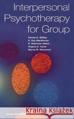 Interpersonal Psychotherapy for Group Denise Wilfley Myrna M. Weissman Virginia E. Ayres 9780465095698