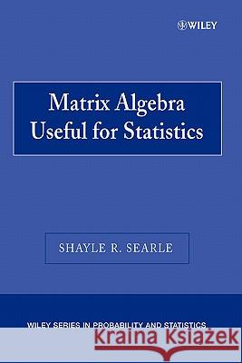 Matrix Algebra Useful for Statistics Shayle R. Searle 9780470009611