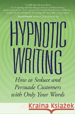 Hypnotic Writing : How to Seduce and Persuade Customers with Only Your Words Joe Vitale 9780470009796