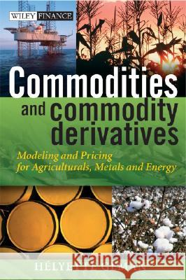 Commodities and Commodity Derivatives: Modeling and Pricing for Agriculturals, Metals and Energy Helyette Geman 9780470012185
