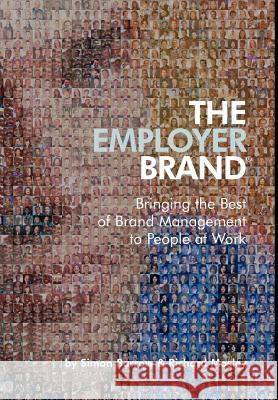 The Employer Brand : Bringing the Best of Brand Management to People at Work Simon Barrow Richard Mosley 9780470012734