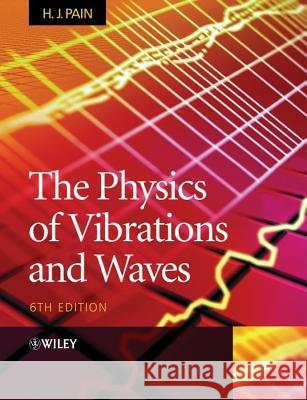 The Physics of Vibrations and Waves H. J. Pain 9780470012963