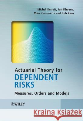 Actuarial Theory for Dependent Risks : Measures, Orders and Models Michel Denuit Jan Dhaene Marc Goovaerts 9780470014929