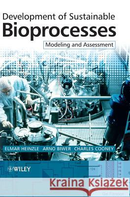 Development of Sustainable Bioprocesses: Modelling and Assessment [With CDROM] Elmar Heinzle Arno P. Biwer Charles L. Cooney 9780470015599