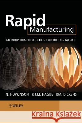 Rapid Manufacturing: An Industrial Revolution for the Digital Age Neil Hopkinson R. J. M. Hague P. M. Dickens 9780470016138