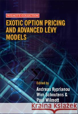 Exotic Option Pricing and Advanced Levy Models Wim Schoutens Andreas Kyprianou Paul Wilmott 9780470016848