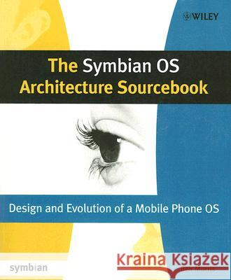 The Symbian OS Architecture Sourcebook: Design and Evolution of a Mobile Phone OS Ben Morris 9780470018460