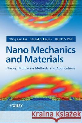 Nano Mechanics and Materials: Theory, Multiscale Methods and Applications Wing Kam Liu Eduard G. Karpov Harold S. Park 9780470018514