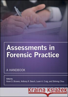 Assessments in Forensic Practice: A Handbook Kevin Browne Anthony Beech Leam Craig 9780470019023