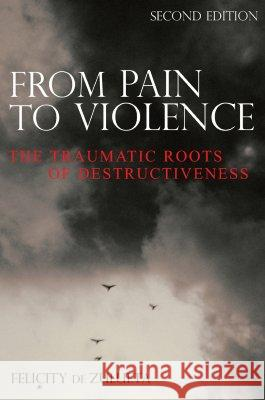 From Pain to Violence: The Traumatic Roots of Destructiveness Felicity D 9780470019368