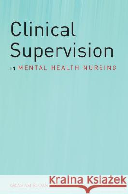 Clinical Supervision in Mental Health Nursing Graham Sloan 9780470019887