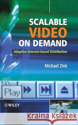 Scalable Video on Demand: Adaptive Internet-Based Distribution Michael Zink 9780470022689