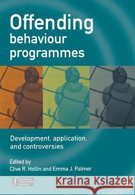 Offending Behaviour Programmes: Development, Application and Controversies Clive R. Hollin Emma J. Palmer 9780470023365