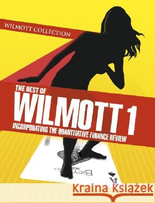 The Best of Wilmott 1: Incorporating the Quantitative Finance Review Paul Wilmont Paul Wilmott 9780470023518
