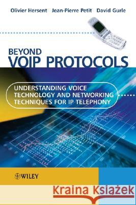 Beyond Voip Protocols: Understanding Voice Technology and Networking Techniques for IP Telephony Olivier Hersent Jean-Pierre Petit David Gurle 9780470023624