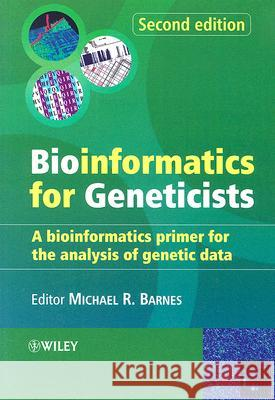 Bioinformatics for Geneticists: A Bioinformatics Primer for the Analysis of Genetic Data Michael R. Barnes 9780470026205