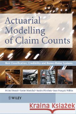 Actuarial Modelling of Claim Counts: Risk Classification, Credibility and Bonus-Malus Systems Michel Denuit Xavier Marechal Sandra Pitrebois 9780470026779