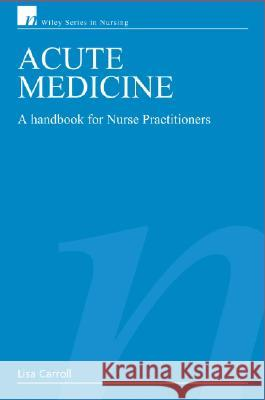 Acute Medicine: A Handbook for Nurse Practitioners Lisa Carroll 9780470026823