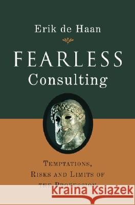 Fearless Consulting: Temptations, Risks and Limits of the Profession Erik d 9780470026953