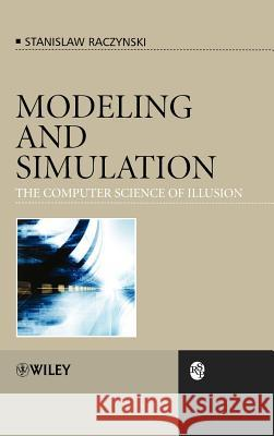 Modeling and Simulation : The Computer Science of Illusion Stanislaw Raczynski 9780470030172