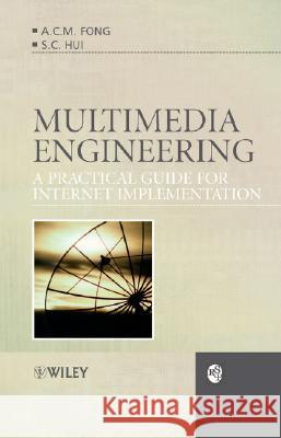 Multimedia Engineering: A Practical Guide for Internet Implementation A. C. M. Fong S. C. Hui G. Hong 9780470030196