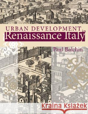Urban Development in Renaissance Italy Paul N. Balchin 9780470031544
