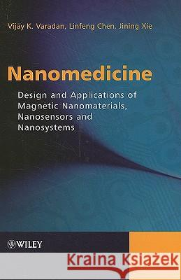 Nanomedicine : Design and Applications of Magnetic Nanomaterials, Nanosensors and Nanosystems Vijay K. Varadan Lin-Feng Chen 9780470033517