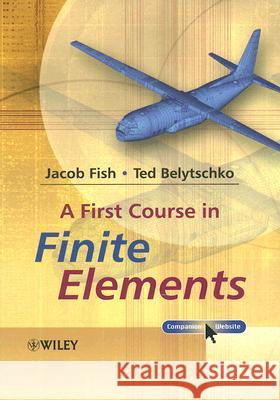 A First Course in Finite Elements Jacob Fish 9780470035801