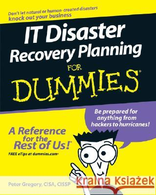IT Disaster Recovery Planning For Dummies Gregory A. Gilbert Peter Gregory 9780470039731