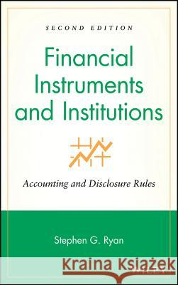 Financial Instruments and Institutions: Accounting and Disclosure Rules Stephen G. Ryan 9780470040379